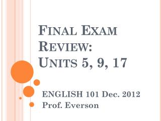 Final Exam Review: Units 5,  9 , 17
