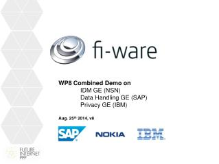 WP8 Combined Demo on 	IDM GE (NSN) 	Data Handling GE (SAP) 	Privacy GE (IBM)