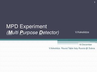 MPD Experiment ( M ulti  P urpose  D etector)