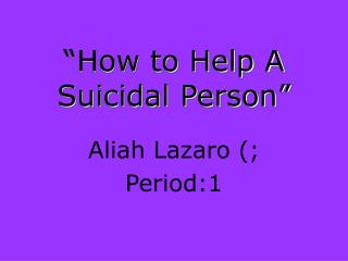 """How to Help A Suicidal Person"""
