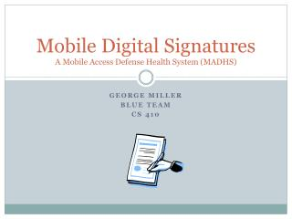 Mobile Digital Signatures A Mobile Access Defense Health System (MADHS)