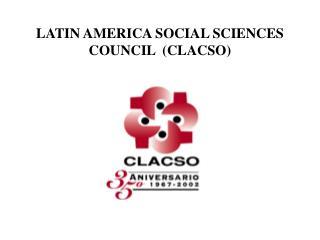 LATIN AMERICA SOCIAL SCIENCES COUNCIL  (CLACSO)