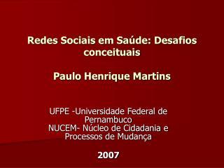 Redes Sociais em Saúde: Desafios conceituais Paulo Henrique Martins