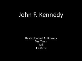 John F. Kennedy Rashid  Hamad  Al  Dossery Mrs.Timm 12E 4-3-2012