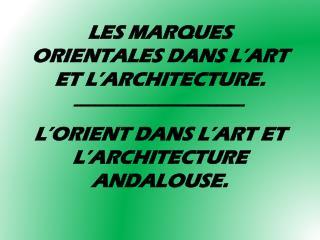LES MARQUES ORIENTALES DANS L'ART ET L'ARCHITECTURE. ________________________
