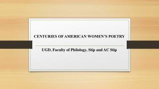 CENTURIES OF AMERICAN WOMEN'S POETRY UGD, Faculty of Philology, Stip and AC Stip