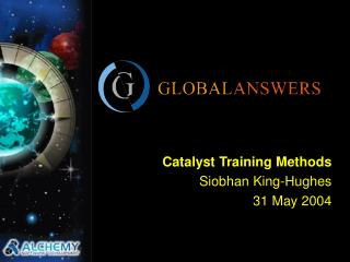 Catalyst Training Methods Siobhan King-Hughes 31 May 2004