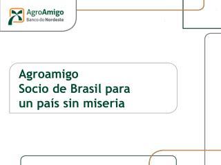 Agroamigo Socio de Brasil para un país sin miseria