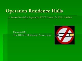 Operation Residence Halls A Smoke-Free Policy Proposal for WSU Students by WSU Students