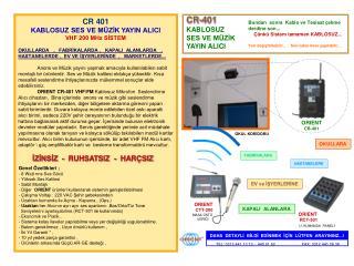 CR 401 KABLOSUZ SES VE MÜZİK YAYIN ALICI       VHF 200 MHz SİSTEM