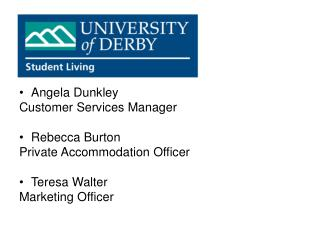 Angela Dunkley Customer Services Manager Rebecca Burton Private Accommodation Officer