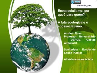 Ecossocialismo: por que? para quem? A luta ecológica e o ecossocialismo.
