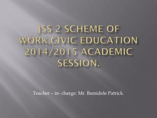 JSS 2 SCHEME OF WORK,CIVIC EDUCATION 2014/2015 ACADEMIC SESSION.