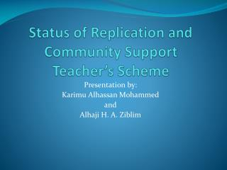 Status of Replication and Community Support Teacher's Scheme