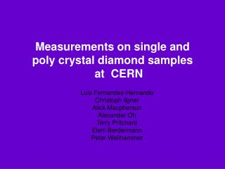 Measurements on single and poly crystal diamond samples       at  CERN