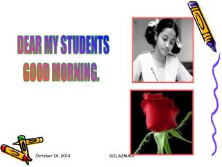 DEAR MY STUDENTS GOOD MORNING.