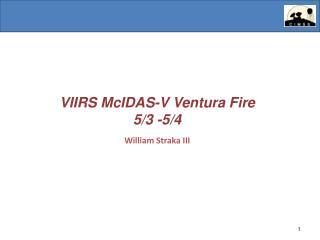 VIIRS  McIDAS -V Ventura Fire 5/3 -5/4