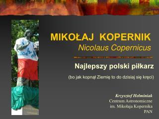 MIKOLAJ  KOPERNIK Nicolaus Copernicus