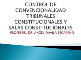 CONTROL DE CONVENCIONALIDAD TRIBUNALES CONSTITUCIONALES Y SALAS CONSTITUCIONALES