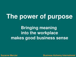 The power of purpose Bringing meaning  into the workplace makes good business sense
