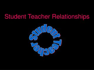 Student Teacher Relationships