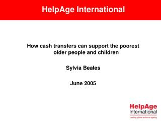 How cash transfers can support the poorest older people and children Sylvia Beales June 2005