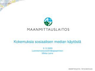 Kokemuksia sosiaalisen median k�yt�st� 9.12.2009 Luonnonvaraviestint�tapaaminen Mikko Laine