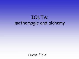 IOLTA:  mathemagic and alchemy
