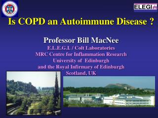 Is COPD an Autoimmune Disease ? Professor Bill MacNee E.L.E.G.I. / Colt Laboratories