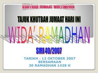 TARIKH : 12 OKTOBER 2007 BERSAMAAN 30 RAMADHAN 1428 H