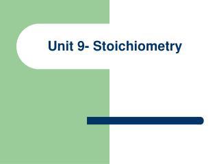 Unit 9-  Stoichiometry