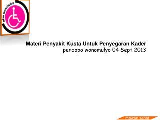 Materi Penyakit Kusta Untuk Penyegaran Kader pendopo wonomulyo 04 Sept 2013