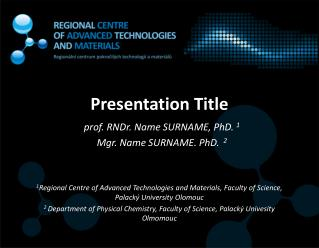 prof. RNDr. Name SURNAME, PhD.  1 Mgr. Name SURNAME. PhD.   2