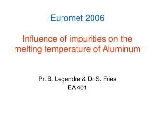 Euromet 2006 Influence of impurities on the melting temperature of Aluminum