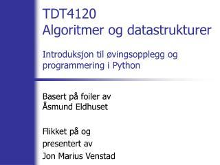 TDT4120 Algoritmer og datastrukturer Introduksjon til �vingsopplegg og programmering i Python