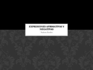 Expresiones Afirmativas y Negativas