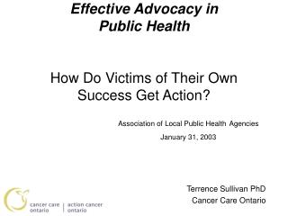 Effective Advocacy in  Public Health How Do Victims of Their Own Success Get Action?