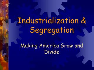 Industrialization & Segregation