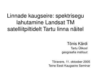 Linnade kaugseire: spektrisegu lahutamine Landsat TM satelliitpiltidelt Tartu linna näitel