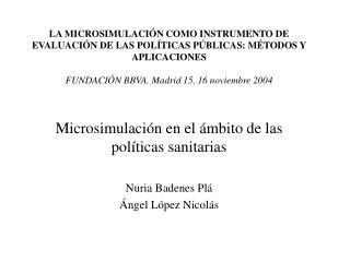Microsimulación en el ámbito de las políticas sanitarias Nuria Badenes Plá Ángel López Nicolás