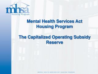 Mental Health Services Act  Housing Program The Capitalized Operating Subsidy Reserve