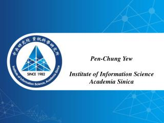 Pen-Chung Yew Institute of Information Science Academia Sinica