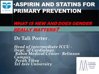 Aspirin and  Statins  for primary  prevention What is new and d oes  gender really matters ?