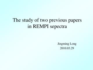 The study of two previous papers in REMPI sepectra