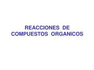REACCIONES  DE  COMPUESTOS  ORGANICOS