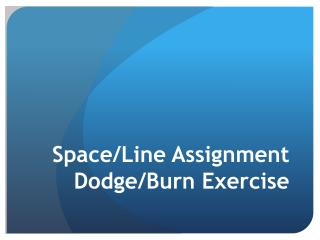 Space/Line Assignment Dodge/Burn Exercise