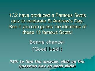Bonne chance! (Good luck!) TIP: to find the answer, click on the Question box on each slide!