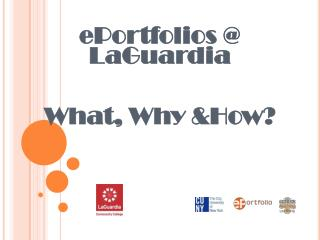 ePortfolios @ LaGuardia  What, Why &How?