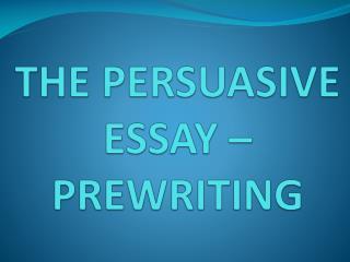 THE PERSUASIVE ESSAY   PREWRITING