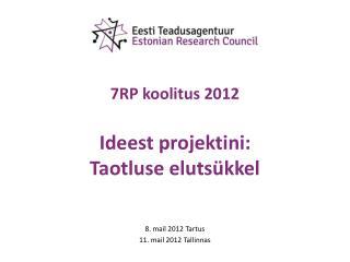 7RP koolitus 2012 Ideest projektini: Taotluse eluts�kkel